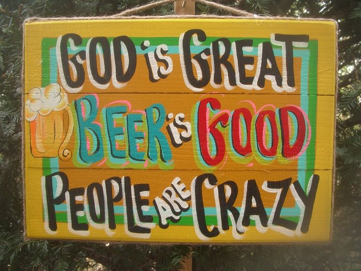 Google Image Result for http://store.franscountryusa.com/content/172985/17_TROPICAL/GOD_IS_GREAT_BEER_IS_GOOD_PEOPLE_ARE_CRAZY_Y-Y.JPG