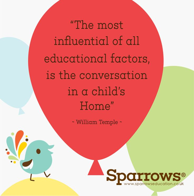 """""""The most influential of all educational factors is the conversation in a child's home"""" ~ William Temple  You are your child's best Teacher!  www.sparrowseducation.co.uk"""