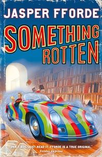 Something Rotten (Thursday Next 4) by Jasper Fforde. UK and Australia hardcover and UK paperback.