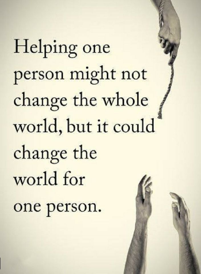 Quotes Helping one person might not change the whole world, but it could change the world for one person.