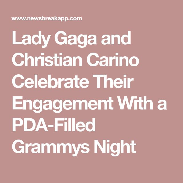 Lady Gaga and Christian Carino Celebrate Their Engagement With a PDA-Filled Grammys Night