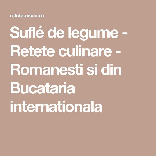 Suflé de legume - Retete culinare - Romanesti si din Bucataria internationala