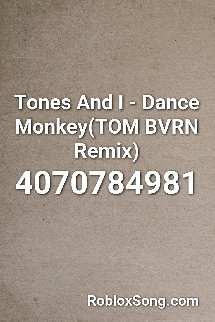 Tones And I Dance Monkey Tom Bvrn Remix Roblox Id Roblox