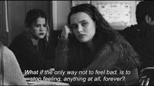Resultado de imagen para y si la unica forma de no sentirse mal es dejar de sentir por siempre