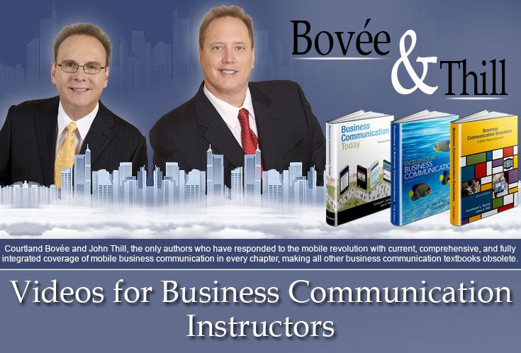 Courtland Bovée and John Thill, the only authors who have responded to the mobile revolution with current, comprehensive, and fully integrated coverage of mobile business communication in every chapter, making all other business communication textbooks obsolete.