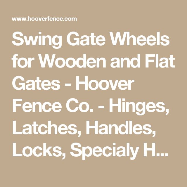 Swing Gate Wheels for Wooden and Flat Gates - Hoover Fence Co. - Hinges, Latches, Handles, Locks, Specialy Hardware For The Fencing Industry