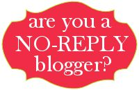 Please Please FOR THE LOVE don't be a no-reply blogger!!