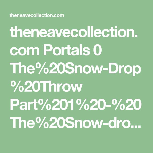 theneavecollection.com Portals 0 The%20Snow-Drop%20Throw Part%201%20-%20The%20Snow-drop%20CAL%20-%20Rounds%201%20to%2022.pdf?ver=2017-10-23-214815-670