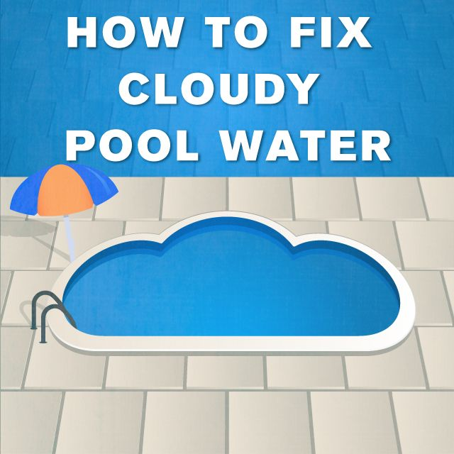 How To Fix Cloudy Pool Water Cloudy Pool Water Pool Water And Swimming Pools