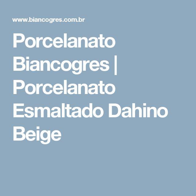 Porcelanato Biancogres | Porcelanato Esmaltado Dahino Beige
