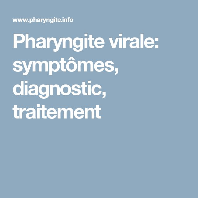 Pharyngite virale: symptômes, diagnostic, traitement