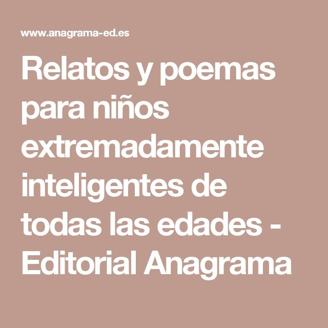 Relatos y poemas para niños extremadamente inteligentes de todas las edades - Editorial Anagrama