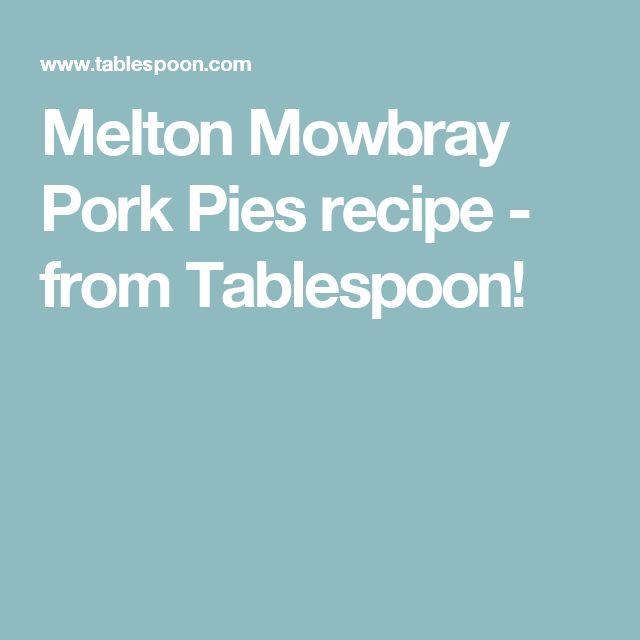 Melton Mowbray Pork Pies recipe - from Tablespoon!
