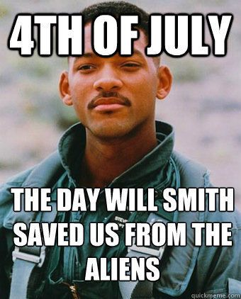 4th Of July..The Day Will Smith Saved Us From The Aliens 4th of july independence day happy 4th of july will smith 4th of july quotes funny 4th of july pictures 4th of july quote funny 4th of july memes