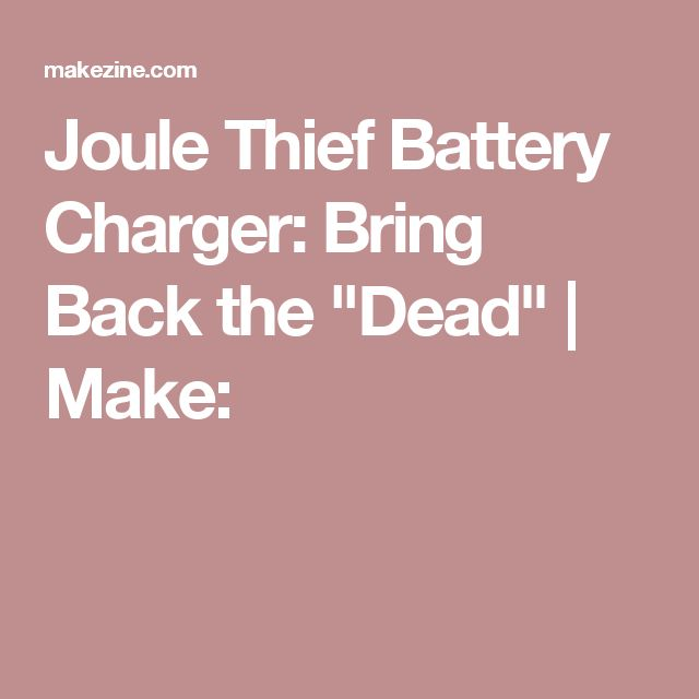 """Joule Thief Battery Charger: Bring Back the """"Dead""""   Make:"""