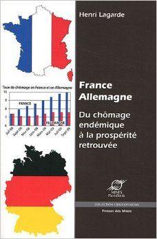 """FRANCE-ALLEMAGNE : DU CHÔMAGE ENDEMIQUE ET LA PROSPÉRITÉ RETROUVÉE. Pourquoi les entreprises allemandes affichent-elles une compétitivité supérieure aux françaises, leur permettant d'investir, d'exporter et de créer des emplois ? Faut-il y voir une suprématie technologique ou managériale allemande ? La réponse est ailleurs, nous dit Henri Lagarde : la première """"botte secrète"""" des entreprises d'outre-Rhin tient à des règles du jeu, nous... Cote : 4-32 LAG"""