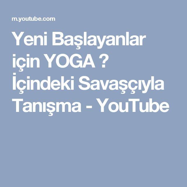 Yeni Başlayanlar için YOGA ♥  İçindeki Savaşçıyla Tanışma - YouTube