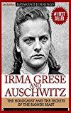 Free Kindle Book -   Irma Grese & Auschwitz: Holocaust and the Secrets of the The Blonde Beast (WW2, World War 2, D-Day, Hitler, Soldier Stories, Concentration Camps)