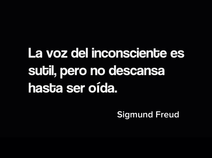〽️ La voz del inconsciente es sutil, pero no descansa hasta ser oída. Sigmund Freud