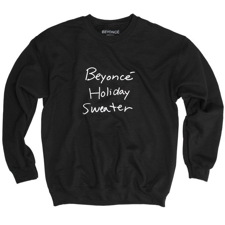"""50% cotton/50% polyester black crewneck Sweatshirt with """"Beyoncé Holiday Sweater"""" printed in white. Orders containing this product will ship the week of 12.4.2017."""