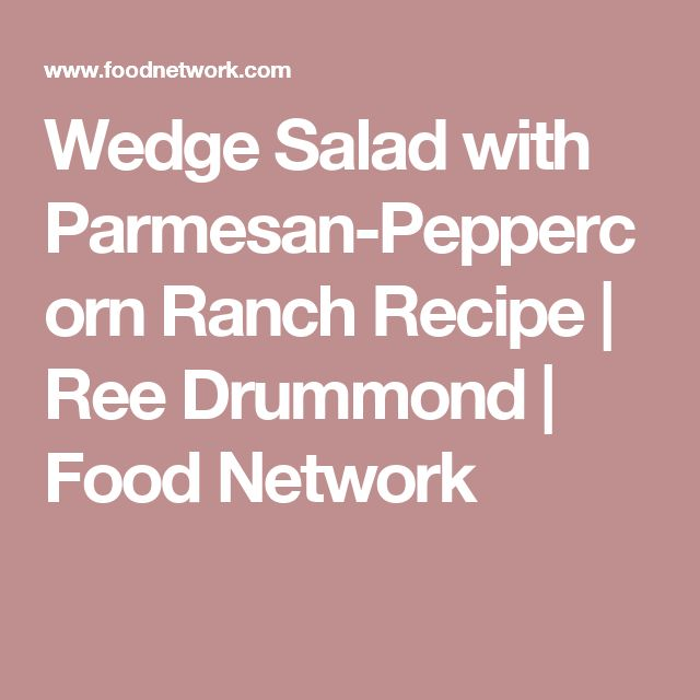 Wedge Salad with Parmesan-Peppercorn Ranch Recipe | Ree Drummond | Food Network