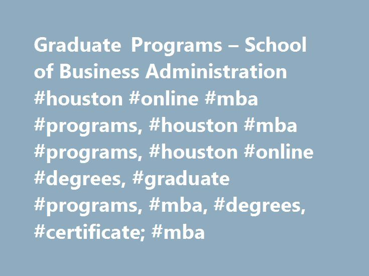 Graduate Programs – School of Business Administration #houston #online #mba #programs, #houston #mba #programs, #houston #online #degrees, #graduate #programs, #mba, #degrees, #certificate; #mba http://sudan.remmont.com/graduate-programs-school-of-business-administration-houston-online-mba-programs-houston-mba-programs-houston-online-degrees-graduate-programs-mba-degrees-certificate-mba/  # Graduate Programs Which MBA program is best for me? MBA programs abound, but not all MBA programs…