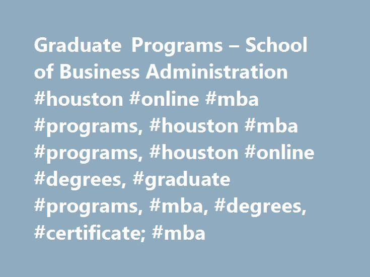 Graduate Programs – School of Business Administration #houston #online #mba #programs, #houston #mba #programs, #houston #online #degrees, #graduate #programs, #mba, #degrees, #certificate; #mba http://sudan.remmont.com/graduate-programs-school-of-business-administration-houston-online-mba-programs-houston-mba-programs-houston-online-degrees-graduate-programs-mba-degrees-certificate-mba/  # Graduate Programs Which MBA program is best for me? MBA programs abound, but not all MBA programs…