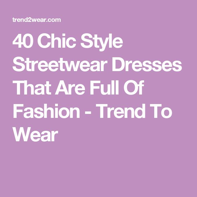 40 Chic Style Streetwear Dresses That Are Full Of Fashion - Trend To Wear