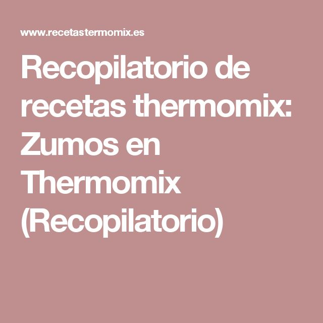 Recopilatorio de recetas thermomix: Zumos en Thermomix (Recopilatorio)