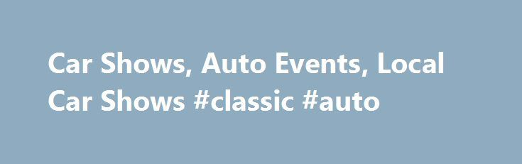 Car Shows, Auto Events, Local Car Shows #classic #auto http://sweden.remmont.com/car-shows-auto-events-local-car-shows-classic-auto/  #auto show # Car Show Finder Your single source to find local car shows and automotive events in your area. At Car Show Finder, you can promote your Car Show/Auto Event for free. Just click on add event and add an event. If you have never used the site and are promoting a Car Show, you will need to create an account which is 100% free. Once you have created an…