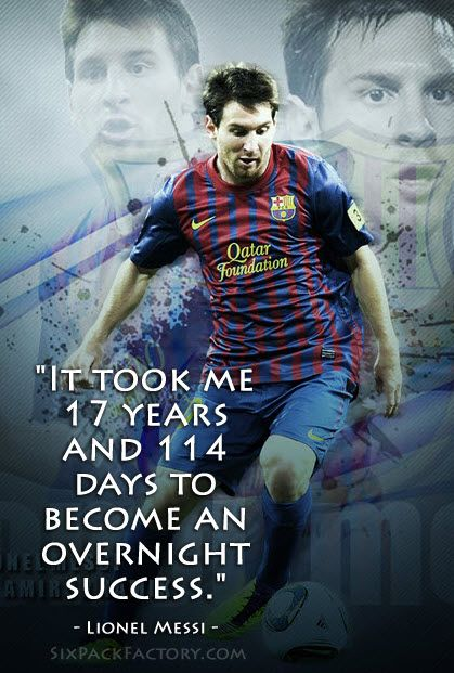 """""""It took me 17 years and 114 days to become an overnight success."""" -Lionel Messi #MotivationalQuote"""