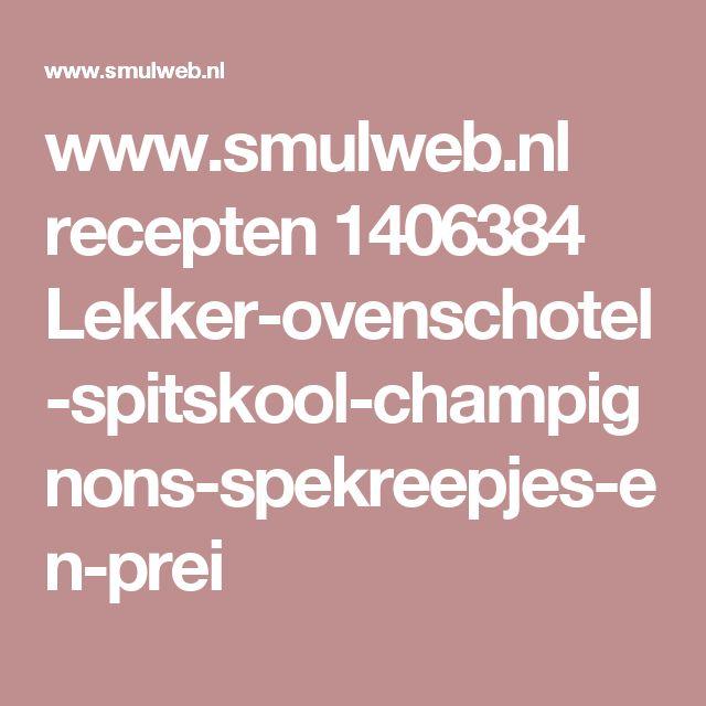 www.smulweb.nl recepten 1406384 Lekker-ovenschotel-spitskool-champignons-spekreepjes-en-prei