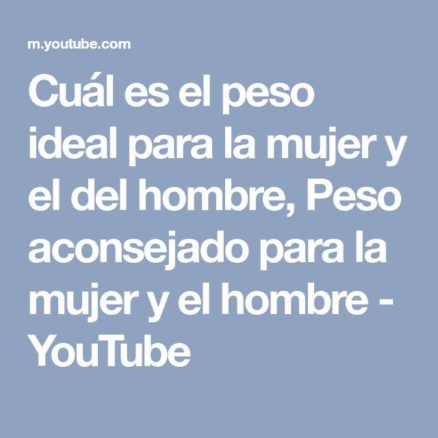 Cuál es el peso ideal para la mujer y el del hombre, Peso aconsejado para la mujer y el hombre - YouTube