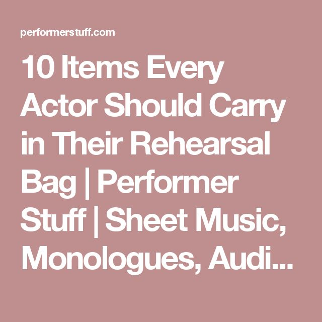 10 Items Every Actor Should Carry in Their Rehearsal Bag | Performer Stuff | Sheet Music, Monologues, Audition Cuts