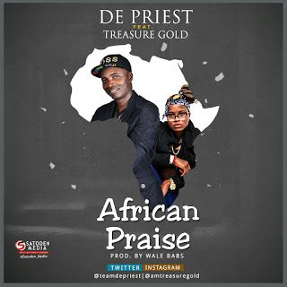 """FRESH MUSIC : De Priest Ft Treasure Gold - African Praise   De Priest Is Here again with this new joint called """"African Praise"""" after the successful release of his previous songs """"Chukwubuike"""" and """"Chinedu"""" his is on the Sun with this new DanceHall gospel Song ft Female Rapper Treasure Gold. Song was produced by Wale Babs. Download and Share Your thought. (@teamdepriest) (@amtreasuregold)DOWNLOAD NOW  MUSIC"""