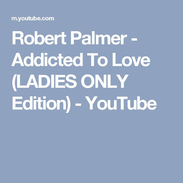 Robert Palmer - Addicted To Love (LADIES ONLY Edition) - YouTube