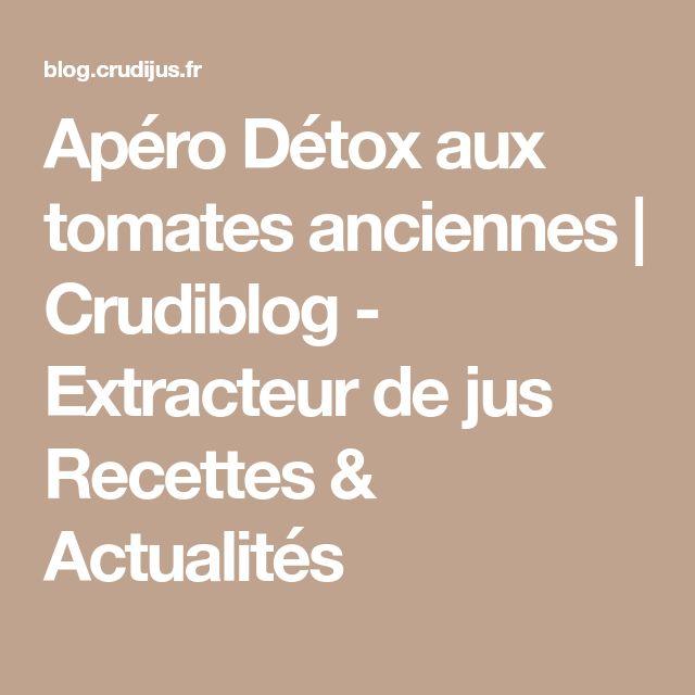 Apéro Détox aux tomates anciennes | Crudiblog - Extracteur