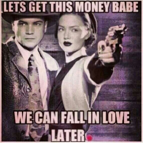Bonnie & Clyde. Let's get this money babe we can fall in love later