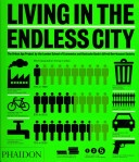 Living in the endless city : the Urban Age Project / eds. R.Burdett, D.Sudjic; 2011 http://permalink.opc.uva.nl/item/003375684