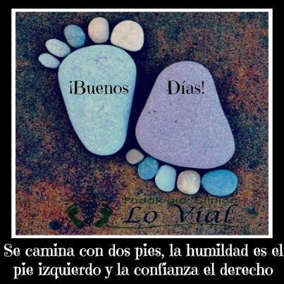 Se camina con dos pies, la humildad es el pie izquierdo y la confianza el derecho