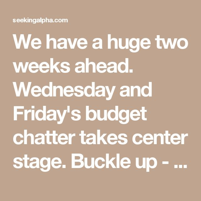 We have a huge two weeks ahead.  Wednesday and Friday's budget chatter takes center stage.  Buckle up - we're bearish.  Even though we all know that some poll numbers are fake news, as market participants we have to pay attention. Why? Because if poll numbers are high, Republican colleagues want to ride the wave and put in more effort to work with the president. But if poll numbers are not high, then negotiating could get tougher. Fellow Republicans may then feel emboldened to take a side…