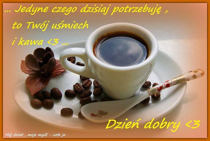 Jedyne czego dzisiaj potrzebuję, to Twój uśmiech i kawa... Dzień dobry #dziendobry kawa