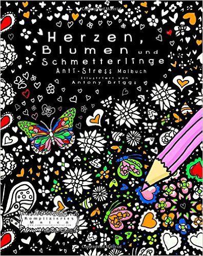 Herzen Blumen Und Schmetterlinge Anti Stress Malbuch Kompliziertes Malen Amazonde