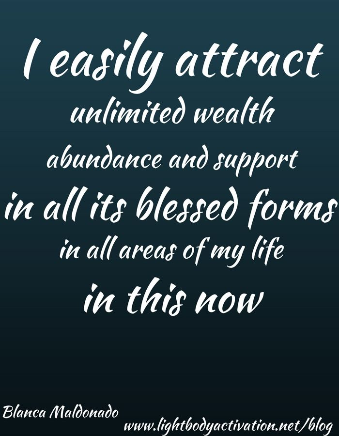 I easily attract unlimited wealth, abundance and support, in all its blessed forms, in all areas of my life in this now.