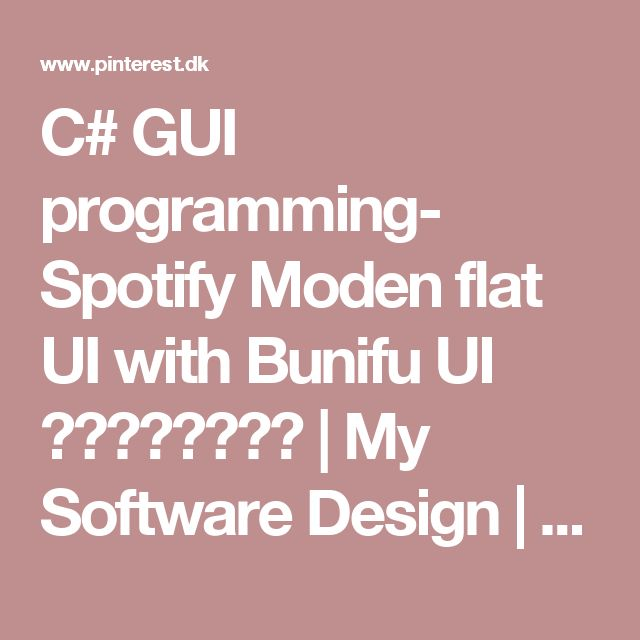 C# GUI programming-  Spotify Moden flat UI  with  Bunifu UI 現代設計用戶界面 | My Software Design | Pinterest | Flade sko og Flad ui