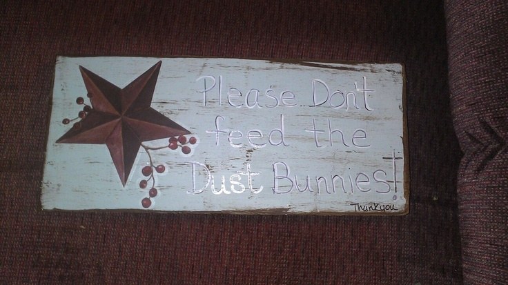 Please don't feed the dust bunnies sign made from scrap wood...hand painted