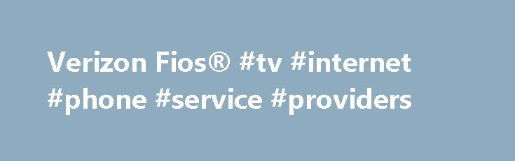 Verizon Fios® #tv #internet #phone #service #providers http://nebraska.remmont.com/verizon-fios-tv-internet-phone-service-providers/  # Verizon Fios Bundles Better internet, TV, and phone start with fiber-optic technology. Verizon Fios Internet What is Fios? The fastest and most reliable Internet available. 5 What can fiber-optic speed and reliability do for you? With Verizon Fios Internet, you can stream entertainment with virtually no buffering and share faster, with upload speeds up to 5x…