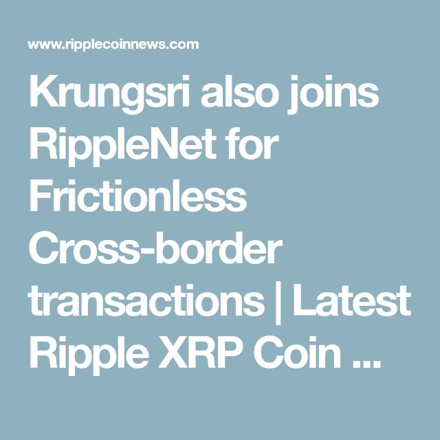 Krungsri also joins RippleNet for Frictionless Cross-border transactions | Latest Ripple XRP Coin News, Price & Analysis