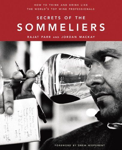 Bestseller books online Secrets of the Sommeliers: How to Think and Drink Like the World's Top Wine Professionals Rajat Parr, Jordan Mackay  http://www.ebooknetworking.net/books_detail-158008298X.html