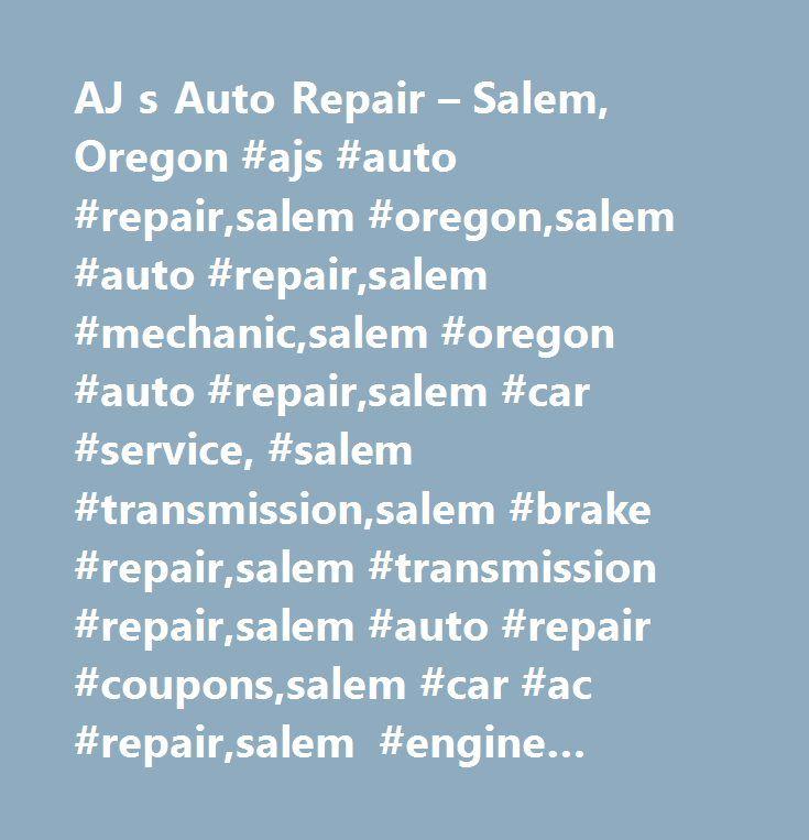 AJ s Auto Repair – Salem, Oregon #ajs #auto #repair,salem #oregon,salem #auto #repair,salem #mechanic,salem #oregon #auto #repair,salem #car #service, #salem #transmission,salem #brake #repair,salem #transmission #repair,salem #auto #repair #coupons,salem #car #ac #repair,salem #engine #repair,salem #tire #repair,car #repair,salem #hybrid #repair, #certified #hybrid #mechanic,certified #hybrid #repair,salem #certified #hybrid, #automotive #repair,rv #repair,motorhome #repair,water…